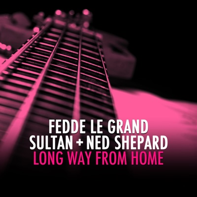 Long Way From Home - Fedde Le Grand & Sultan & Ned Shepard mp3 download