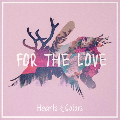For the Love - Hearts & Colors mp3 download