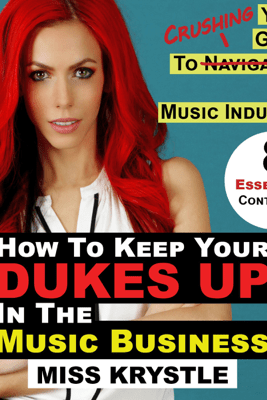 How to Keep Your Dukes Up in the Music Business: Your Guide to Crushing the Music Industry (Unabridged) - Miss Krystle