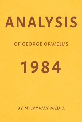 Analysis of George Orwell's 1984 (Unabridged) - Milkyway Media