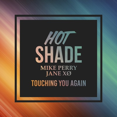 Touching You Again - Hot Shade & Mike Perry & Jane XØ mp3 download