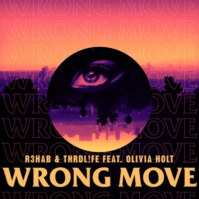 Wrong Move - R3HAB & THRDL!FE Feat. Olivia Holt mp3 download