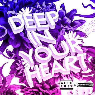 Deep In Your Heart - Alex Ross & FUTURECLUB mp3 download