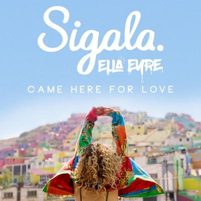 Came Here For Love - Sigala & Ella Eyre mp3 download