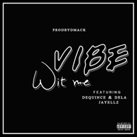 Vibe Wit Me (feat. DeQuince, DeLA & Jayellz) - Single - ProdByDmack mp3 download