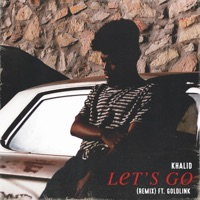 Let's Go (Remix) [feat. GoldLink] - Single - Khalid mp3 download