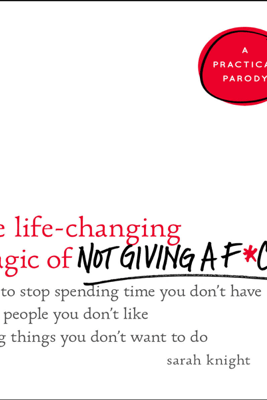The Life-Changing Magic of Not Giving a F*ck - Sarah Knight