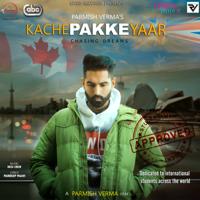 Kache Pakke Yaar (with Desi Crew) Parmish Verma MP3