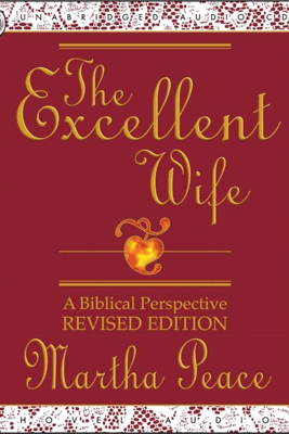 The Excellent Wife: A Biblical Perspective, Revised Edition - Martha Peace