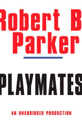 Playmates (Unabridged) - Robert B. Parker