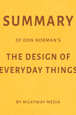 Summary of Don Norman's The Design of Everyday Things by Milkyway Media (Unabridged) - Milkyway Media