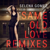 Same Old Love (Remixes) - EP - Selena Gomez mp3 download