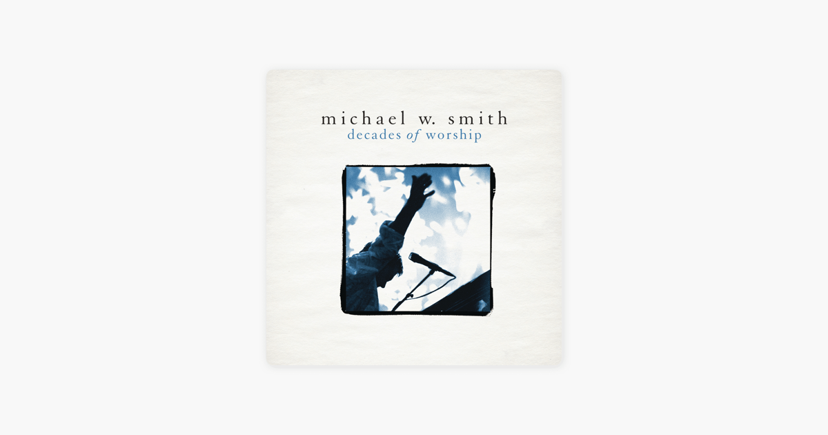 Decades of Worship by Michael W. Smith on Apple Music