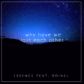 Free Download Essence Why Have We Lost Each Other. (feat. Roiael) Mp3