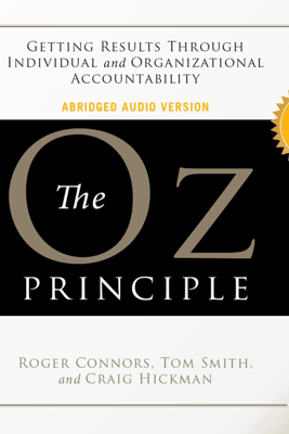 The Oz Principle: Getting Results Through Individual and Organizational Accountability - Roger Connors, Tom Smith & Craig Hickman