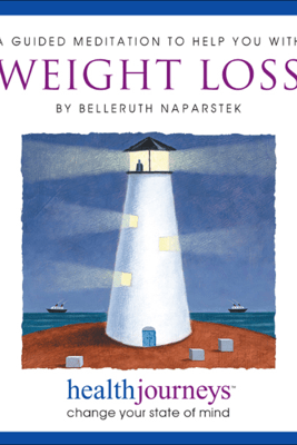 A Meditation to Help You with Weight Loss - Belleruth Naparstek
