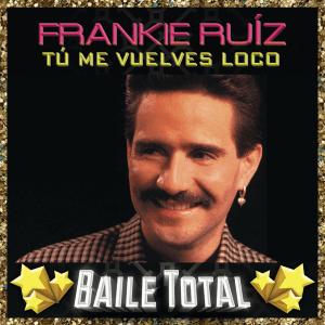 Frankie Ruiz - Tú Me Vuelves Loco (Baile Total) (Album) [iTunes Match AAC M4A] (2017)