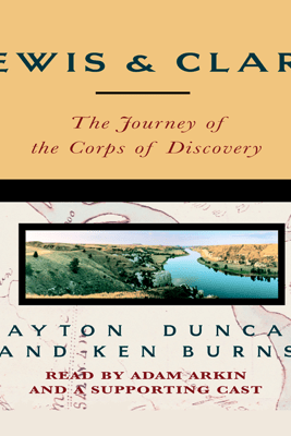 Lewis & Clark: The Journey of the Corps of Discovery (Abridged) - Dayton Duncan & Ken Burns
