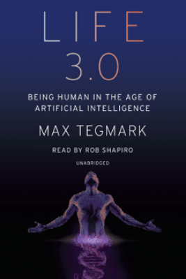 Life 3.0: Being Human in the Age of Artificial Intelligence (Unabridged) - Max Tegmark