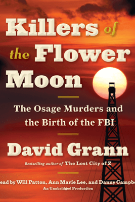 Killers of the Flower Moon: The Osage Murders and the Birth of the FBI (Unabridged) - David Grann