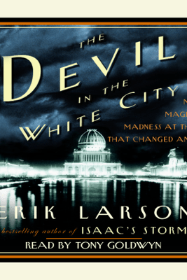The Devil in the White City: Murder, Magic, and Madness at the Fair That Changed America (Abridged) - Erik Larson