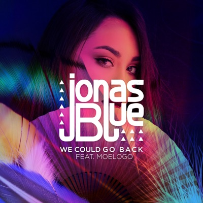 We Could Go Back - Jonas Blue Feat. Moelogo mp3 download