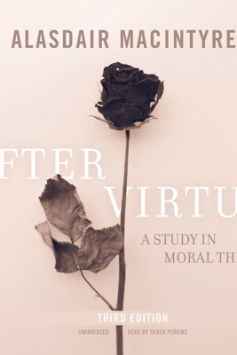 After Virtue, Third Edition: A Study in Moral Theory - Alasdair MacIntyre
