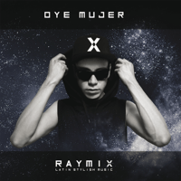 Oye Mujer (Cinematic Version) Raymix