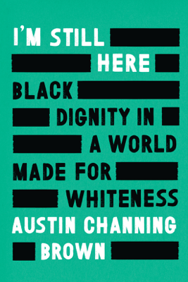 I'm Still Here: Black Dignity in a World Made for Whiteness (Unabridged) - Austin Channing Brown