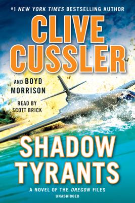 Shadow Tyrants (Unabridged) - Clive Cussler & Boyd Morrison
