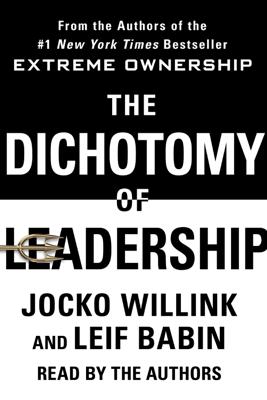 The Dichotomy of Leadership - Jocko Willink & Leif Babin