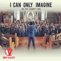 I Can Only Imagine One Voice Children's Choir