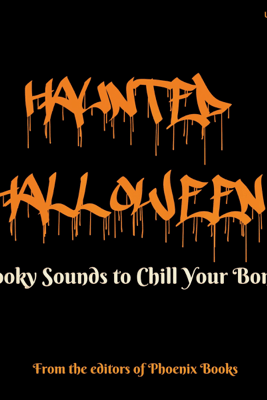 Haunted Halloween: Spooky Sounds to Chill Your Bones! - Editors of Phoenix Books