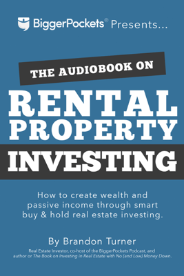 The Book on Rental Property Investing: How to Create Wealth and Passive Income Through Smart Buy & Hold Real Estate Investing (Unabridged) - Brandon Turner