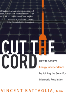 Cut the Cord: How to Achieve Energy Independence by Joining the Solar-Powered Microgrid Revolution (Unabridged) - Vincent Battaglia