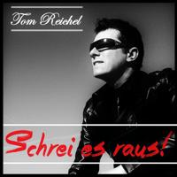 Schrei es raus Tom Reichel