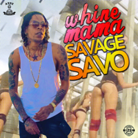 Whine Mama Savage Savo