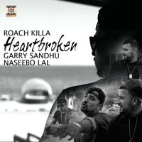 Heartbroken Roach Killa, Garry Sandhu & Naseebo Lal
