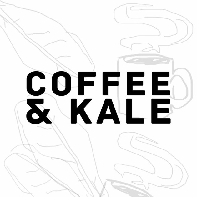 COFFEE AND KALE by Coffee and Kale on Apple Podcasts