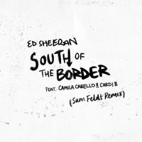 South of the Border (feat. Camila Cabello & Cardi B) [Sam Feldt Remix] - Single - Ed Sheeran mp3 download