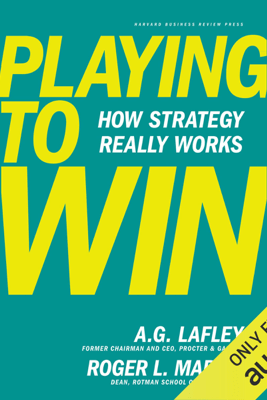 Playing to Win: How Strategy Really Works (Unabridged) - Roger L. Martin & A.G. Lafley