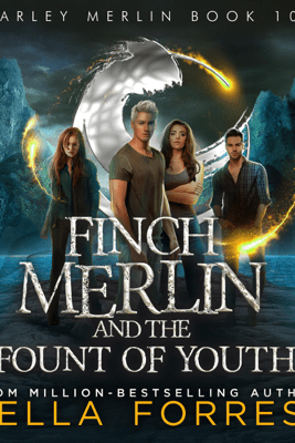 Finch Merlin and the Fount of Youth: Harley Merlin, Book 10 (Unabridged) - Bella Forrest