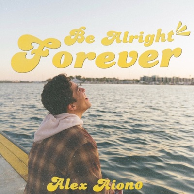 Be Alright Forever - Alex Aiono mp3 download