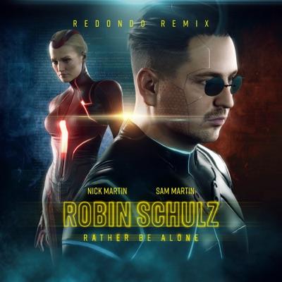 Rather Be Alone (Redondo Remix) - Robin Schulz, Nick Martin & Sam Martin mp3 download