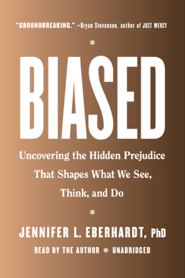 Biased: Uncovering the Hidden Prejudice That Shapes What We See, Think, and Do (Unabridged) - Jennifer L. Eberhardt, PhD