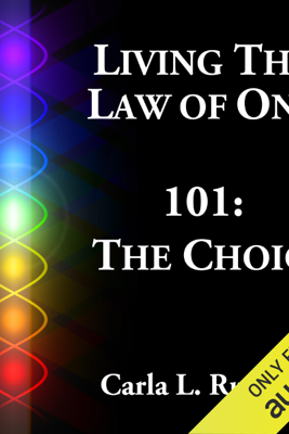Living the Law of One 101: The Choice (Unabridged) - Carla L. Rueckert