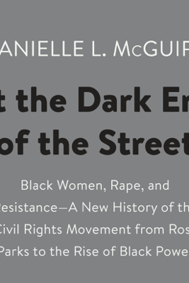 At the Dark End of the Street: Black Women, Rape, and Resistance--A New History of the Civil Rights Movement  from Rosa Parks to the Rise of Black Power (Unabridged) - Danielle L. McGuire