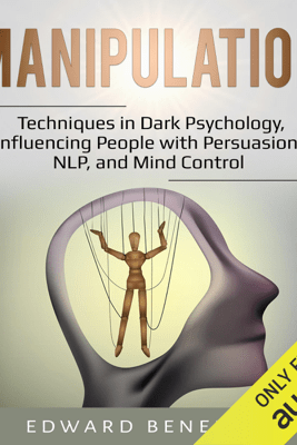 Manipulation: Techniques in Dark Psychology, Influencing People with Persuasion, NLP, and Mind Control (Unabridged) - Edward Benedict