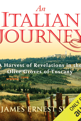 An Italian Journey: A Harvest of Revelations in the Olive Groves of Tuscany: A Pretty Girl, Seven Tuscan Farmers, and a Roberto Rossellini Film: Bella Scoperta  (Unabridged) - James Ernest Shaw