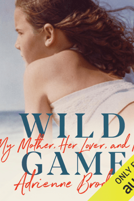 Wild Game: My Mother, Her Lover, and Me (Unabridged) - Adrienne Brodeur